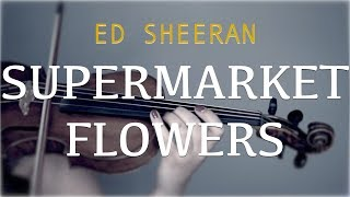 Ed Sheeran - Supermarket Flowers for violin and piano (COVER)
