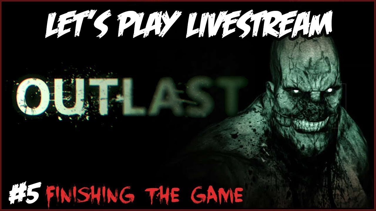 OUTLAST Let's Play LIVESTREAM! #5 (FINISHING THE GAME)