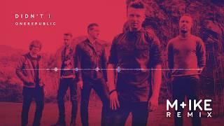 OneRepublic - Didn't I (M+ike Remix)