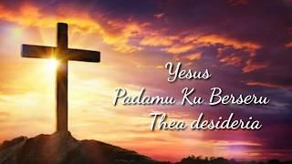 """Yesus padamu kuberseru """"thea desideria"""" video lirik lagu."""