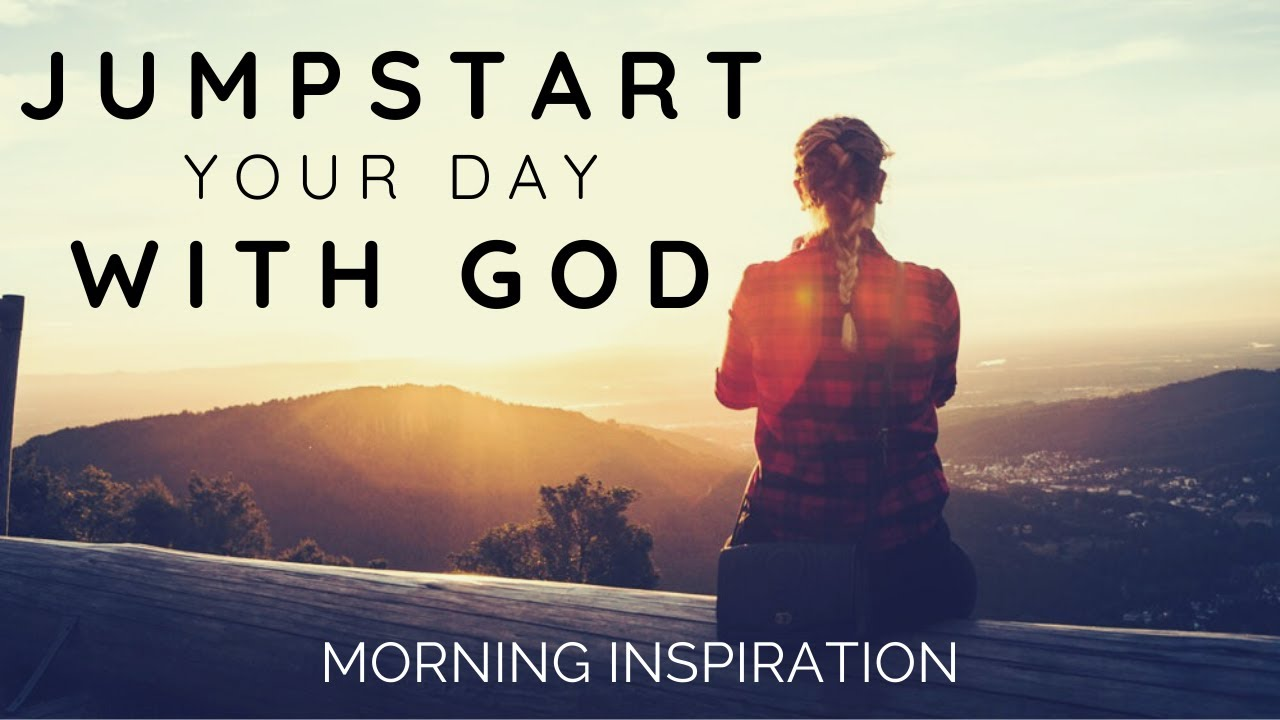 JUMPSTART YOUR DAY WITH GOD | Listen When You Wake Up! - Morning Inspiration to Motivate Your Day