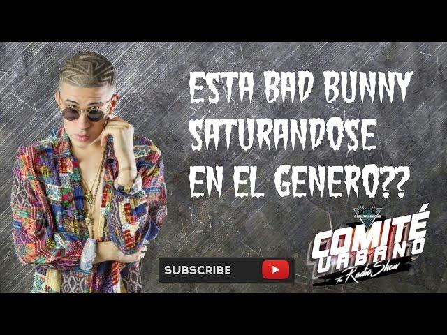 Bad Bunny - Se Esta Saturando en El Genero?? Esta Comenzando a Sonar Igual?? El Comite Urbano Opina