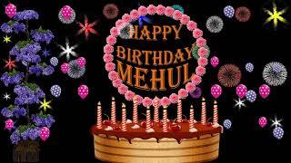 MEHUL HAPPY BIRTHDAY TO YOU