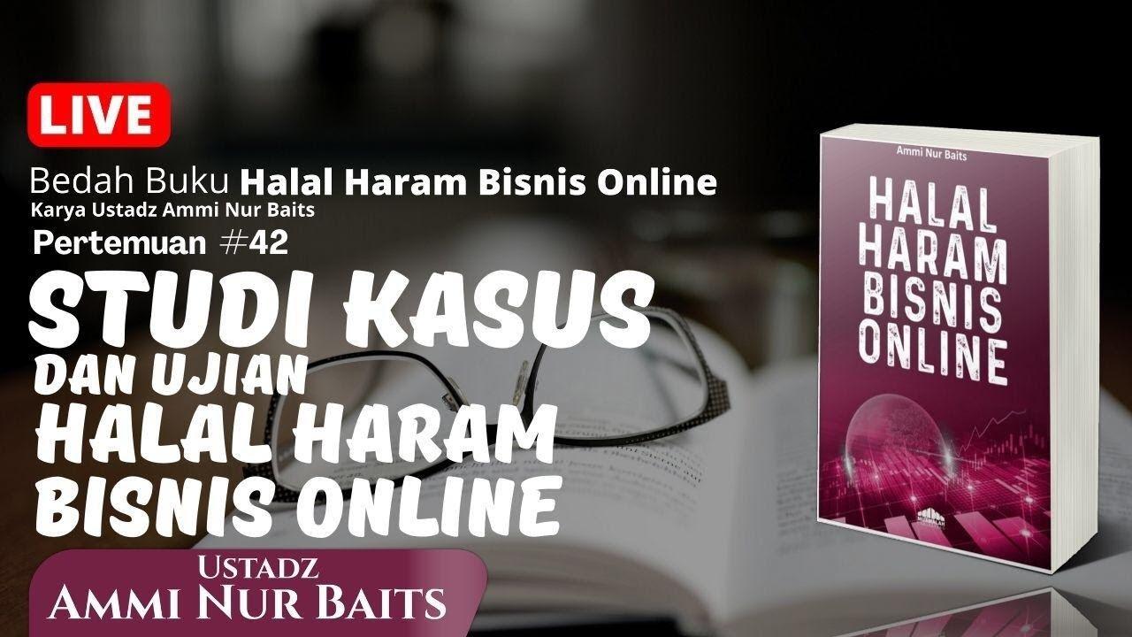 Studi Kasus & Ujian Halal Haram Bisnis Online | Ustadz ...