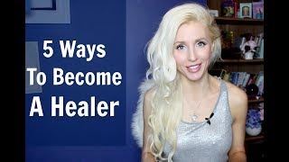5 Ways To Become A HEALER