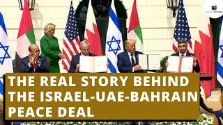 The Real Story Beнind the Israel-UAE-Bahrain Peace Deal