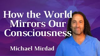 How the World Mirrors Our Consciousness