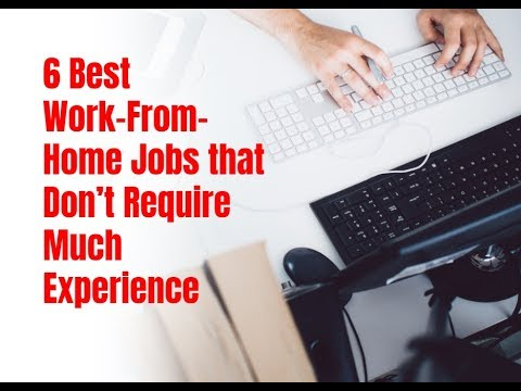 6 Best Work-From-Home Jobs that Don't Require Much Experience