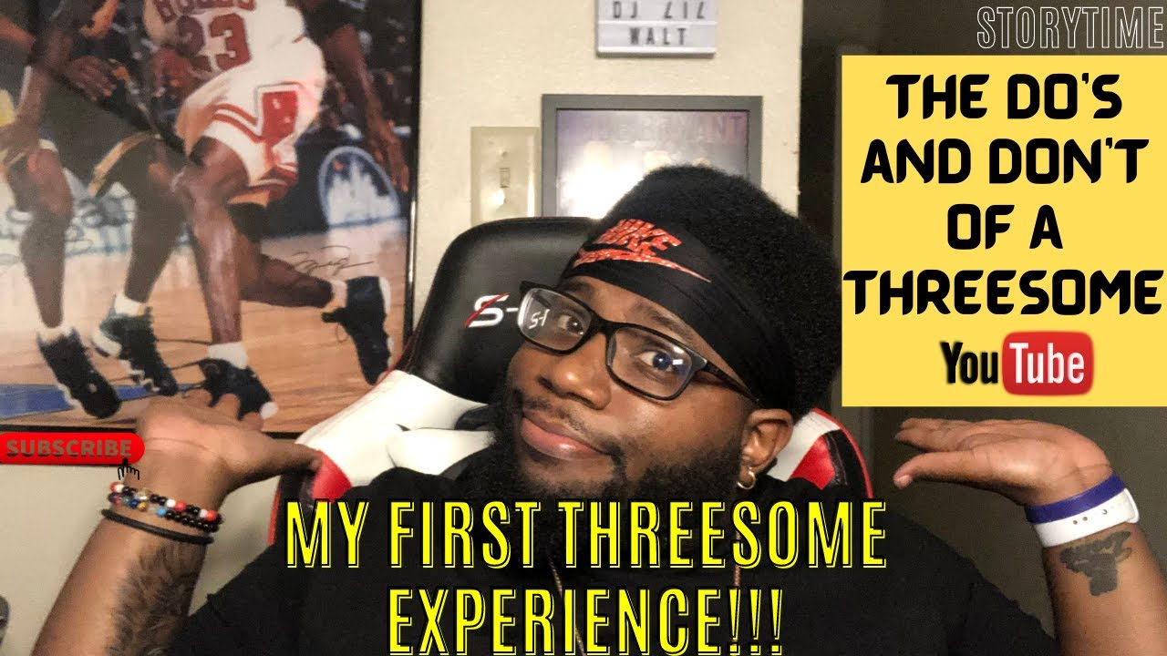 STORYTIME : My First Threesome Experience!!! The Dos and