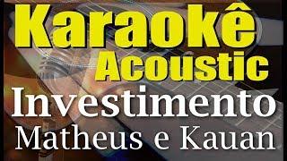 Matheus & Kauan - Investimento (Karaokê Acústico) playback