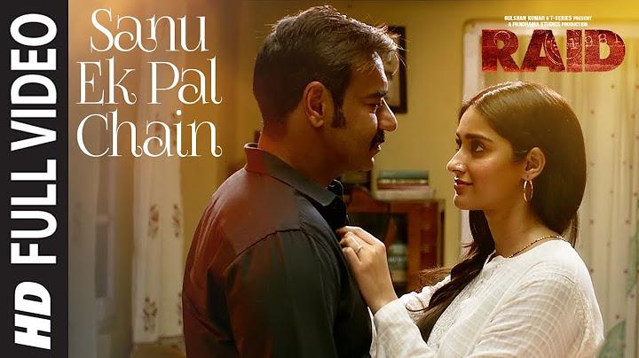 full video sanu ek pal chain song  raid  ajay devgn  ileana dcruz  raid in cinemas now
