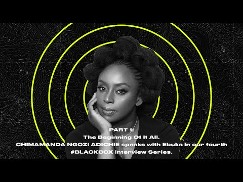 BLACKBOXINTERVIEW Feat Chimamanda Ngozi Adichie Hosted By Ebuka | Part 1