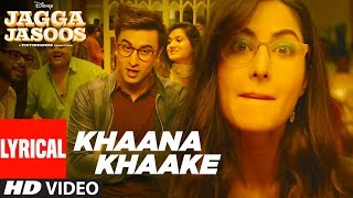 Khaana Khaake Song (Video)With Lyrics l Jagga Jasoos l Ranbir Kapoor   Katrina Kaif   Pritam