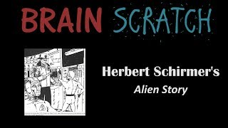 BrainScratch : Herbert Schirmer's Alien Story