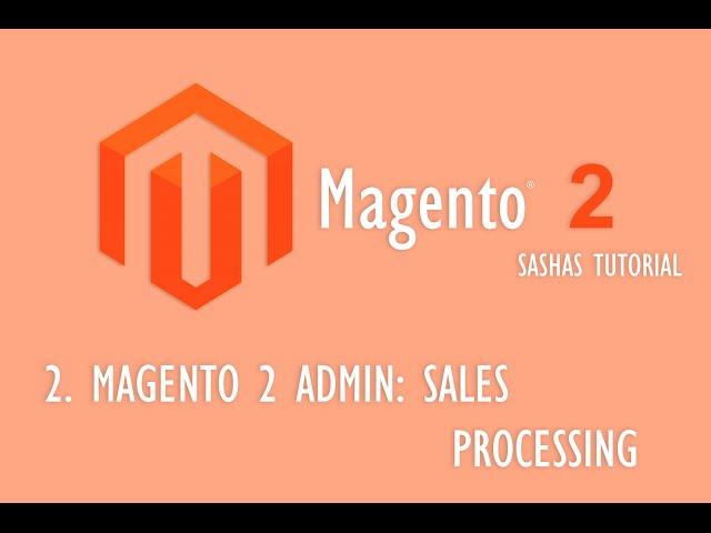 Magento 2 Admin - Sales Processing
