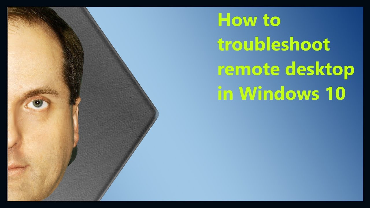 How to troubleshoot remote desktop in Windows 10