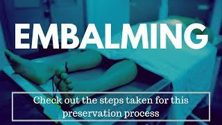Embalming: The preservation process