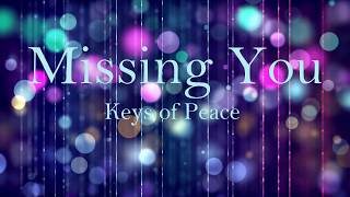 Missing You - Relaxing Music by Keys of Peace