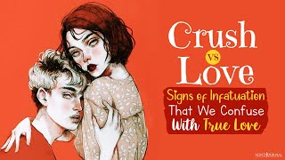 Crush vs Love | Signs of Infatuation That You May Confuse With True Love