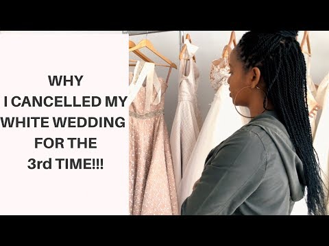 Why I Cancelled my White Wedding!!! (for the 3rd Time)