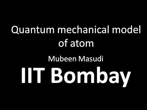 Atomic structure: 7. Quantum mechanical model of atom - Mubeen Masudi, IIT Bombay