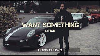 Chris Brown - Want Something (Lyrics / lyric Video HD) 2019