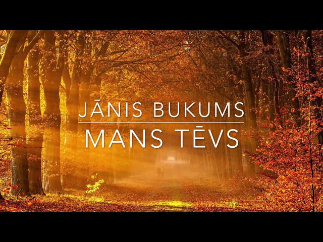 JĀNIS BUKUMS - Mans Tēvs