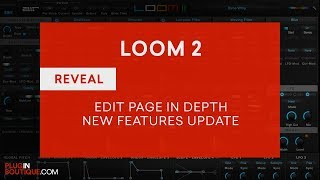 LOOM 2 by Air Music Technology - LOOM II Tutorial Presets Edit Page and New Features