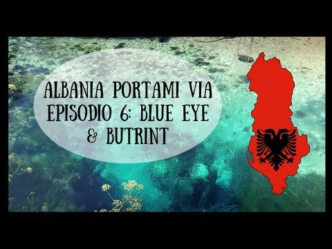 ALBANIA PORTAMI VIA #6 ESTATE: BLUE EYE & BUTRINT