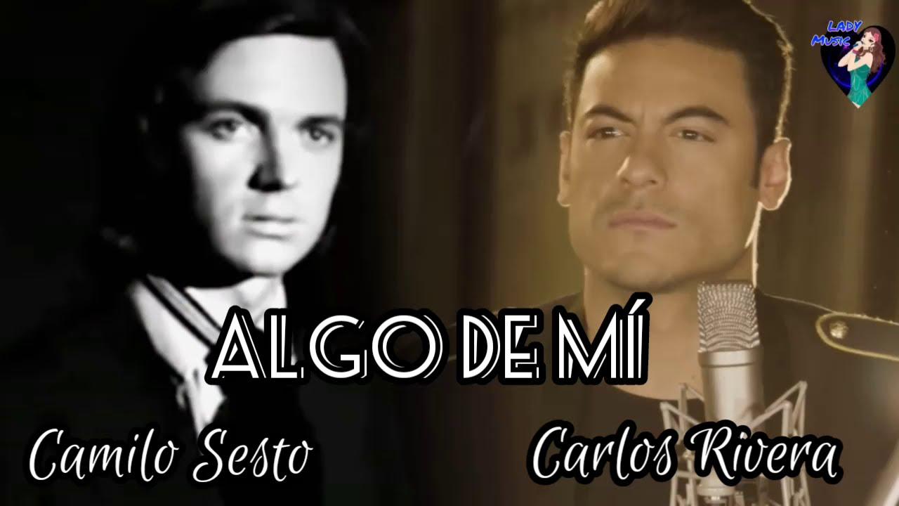 Algo De Mi Camilo Sesto Y Carlos Rivera Letra Y Música 2020 Youtube