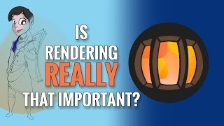 Is Rendering REALLY That Important?