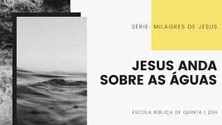 EBQ Milagres de Jesus - Aula 6 - Jesus anda sobre as águas