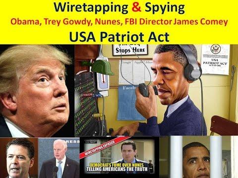 Wiretapping & Spying: Obama, Trey Gowdy, Nunes, FBI Director James Comey: USA Patriot Act
