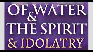 Fr.TEDTalks EP21 - Of Water & The Spirit & Idolatry