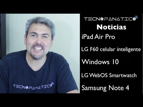 Reseña iPad Air Pro, LG F60, Samsung Note 4, Windows 10, LG