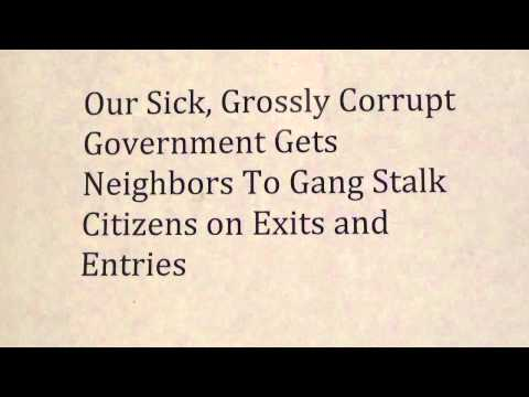 How Our Sick Grossly Corrupt Government Gets Neighbors To Gang Stalk - 9/15/2015
