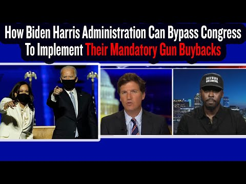 How Biden Harris Administration Can Bypass Congress To Implement Their Mandatory Gun Buybacks
