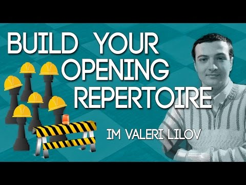 How to Build Your Opening Repertoire with IM Valeri Lilov (Webinar Replay)