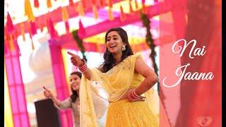 Nai Jaana Dance - Indian Wedding Performance || Bollywood