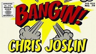 Chris Joslin - Bangin!