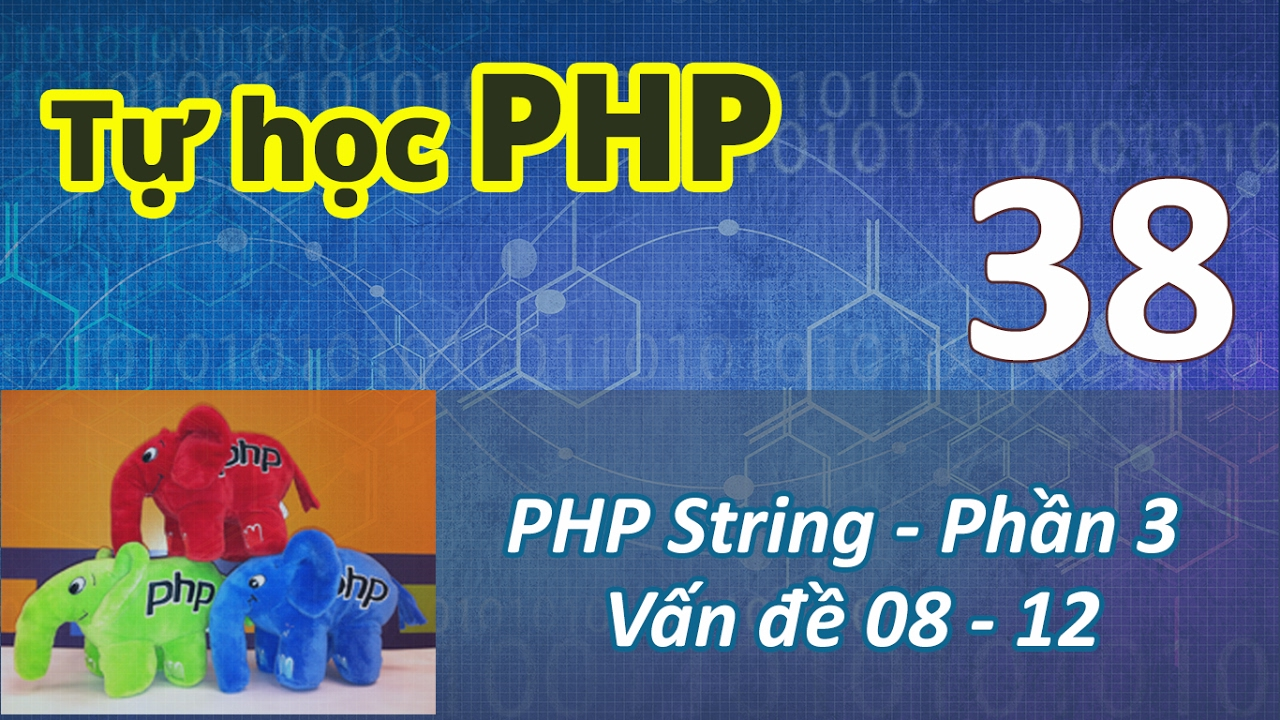 Tự học PHP - 38 PHP String - 03 Vấn đề 08 - 12