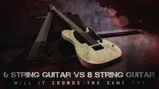 6 String guitar vs 8 String guitar - will it sounds the same???