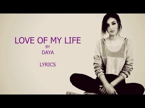 Love of My Life - Daya (Lyrics)
