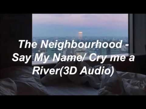 The Neighbourhood - Say my name/ Cry me a River | 3D Audio
