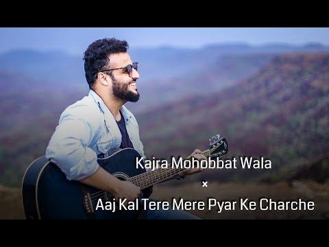 Kajra Mohobbat Wala X Aaj Kal Tere Mere Pyar Ke Charche   New Reprised Version   Himanshu Jain