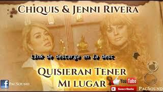 QUISIERAN TENER MI LUGAR - Chiquis Rivera Ft. Jenni Rivera (Audio Oficial 2018)
