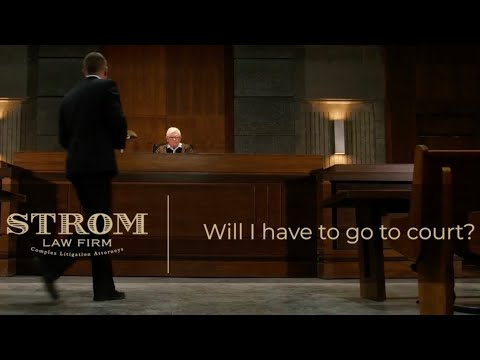 Will I have to go to court? | Strom Law Firm, LLC