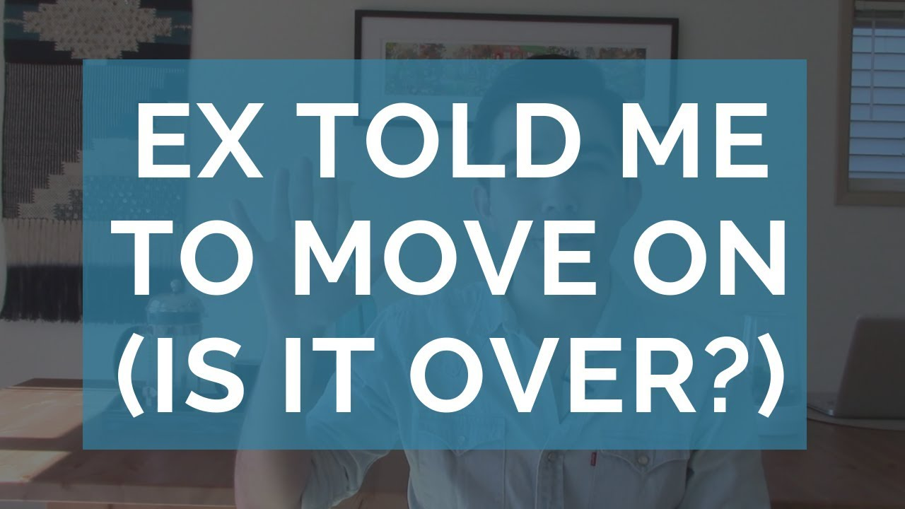 My Ex Told Me to Move On (Is it Over or Not?) - YouTube
