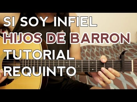 Si Soy Infiel - Hijos de Barron - Tutorial - REQUINTO - Como tocar en Guitarra