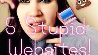 5 Stupid Websites!